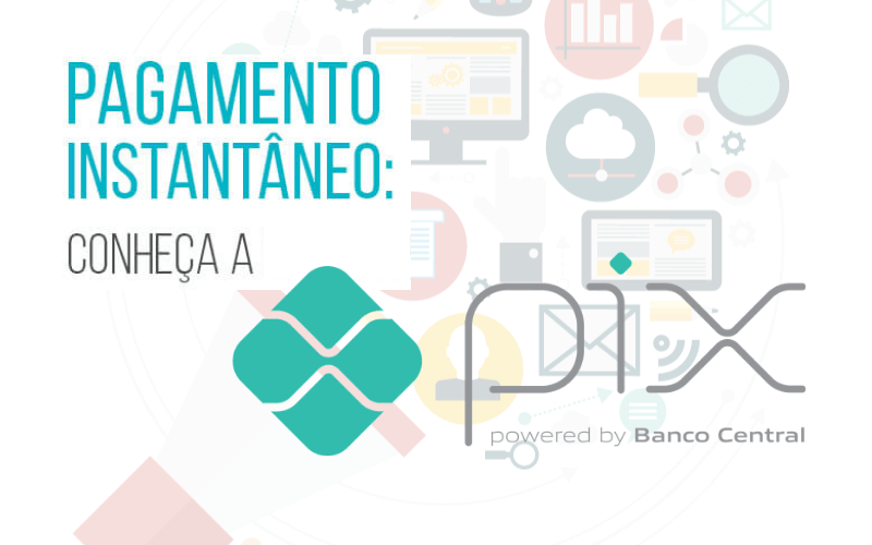 PIX: Entenda como funciona o novo sistema de pagamento instantâneo do Banco Central